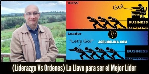 (Liderazgo Vs Ordenes) La Llave para ser el Mejor Líder - Joel Molina