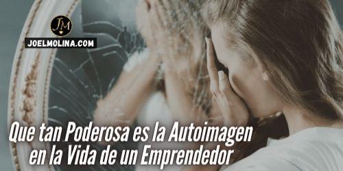 Que tan Poderosa es la Autoimagen en la Vida de un Emprendedor