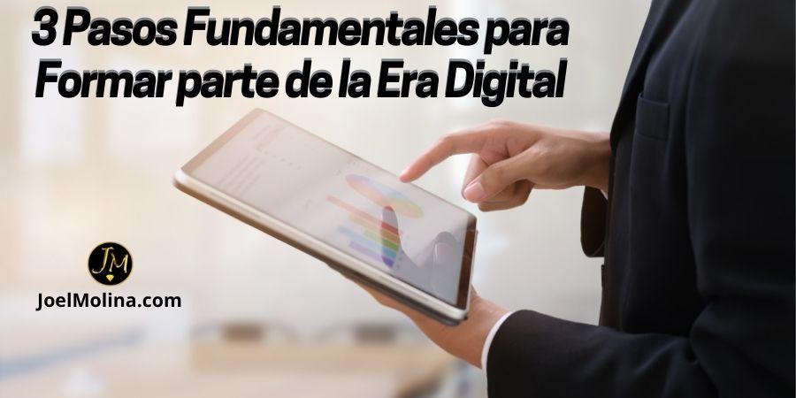 3 Pasos Fundamentales para Formar parte de la Era Digital