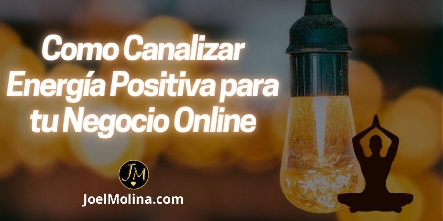Como Canalizar Energía Positiva para tu Negocio Online