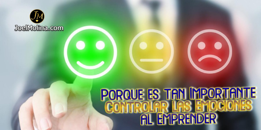 Porque es tan Importante Controlar las Emociones al Emprender