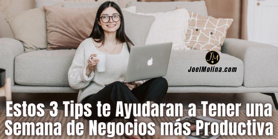 Descubre con Estos 3 Tips Como Tener una Semana de Negocios más Productiva