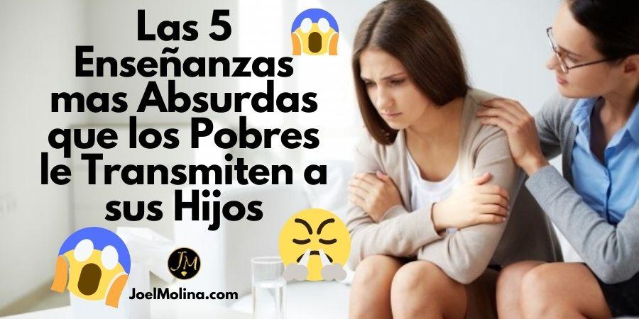 Las 5 Enseñanzas mas Absurdas que los Pobres le Transmiten a sus Hijos