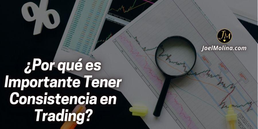 ¿Por qué es Importante Tener Consistencia en Trading?