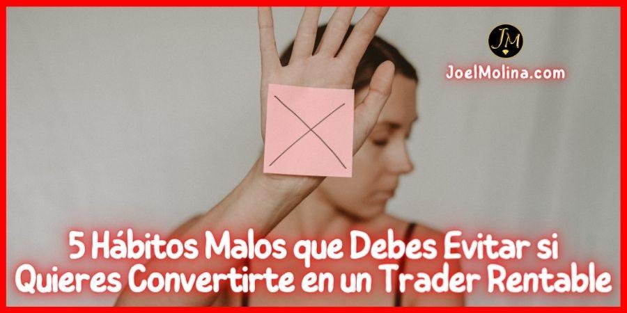 5 Hábitos Malos que Debes Evitar si Quieres Convertirte en un Trader Rentable
