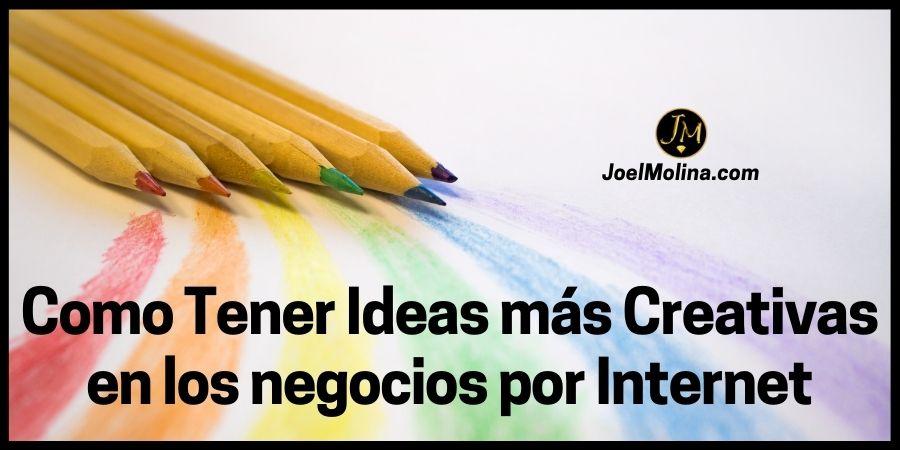 Como Tener Ideas más Creativas en los negocios por Internet
