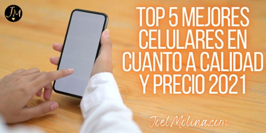 Top 5 Mejores Celulares en Cuanto a Calidad y Precio 2021