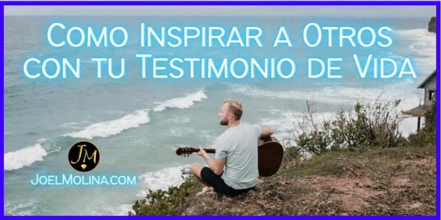 Como Inspirar a Otros con tu Testimonio de Vida