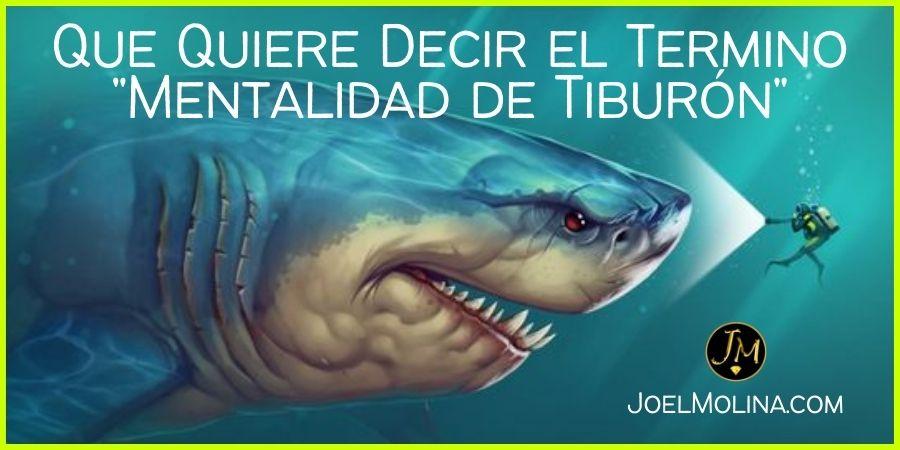 Que Quiere Decir el Termino Mentalidad de Tiburón