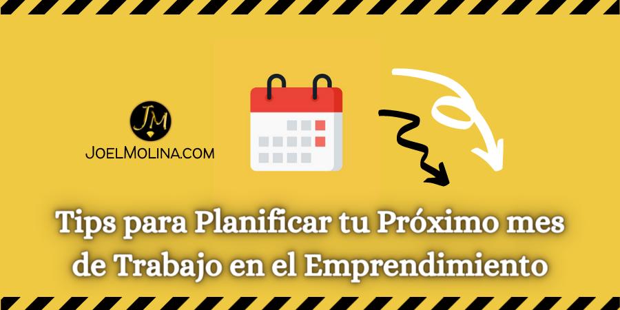 Tips para Planificar tu Próximo mes de Trabajo en el Emprendimiento